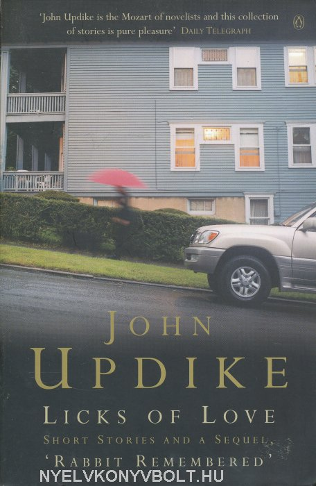 John Updike: Licks of Love - Short Stories And a Sequel, 'Rabbit Remembered'