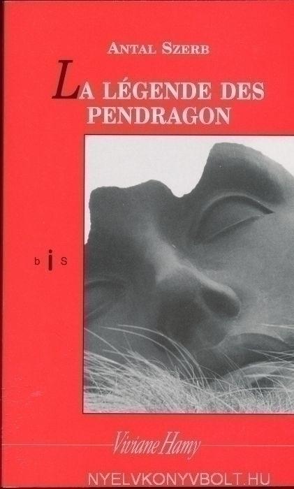 Szerb Antal: La Légende des Pendragon (A Pendragon legenda francia nyelven)