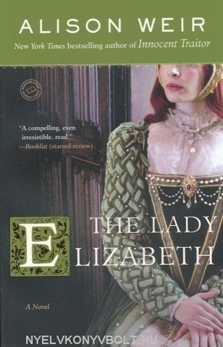 Alison Weir: The Lady Elizabeth