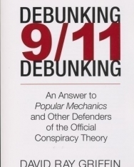 David Ray Griffin: Debunking 9/11 Debunking - An Answer to Popular Mechanics and Other Defenders of the Official Conspiracy Theory