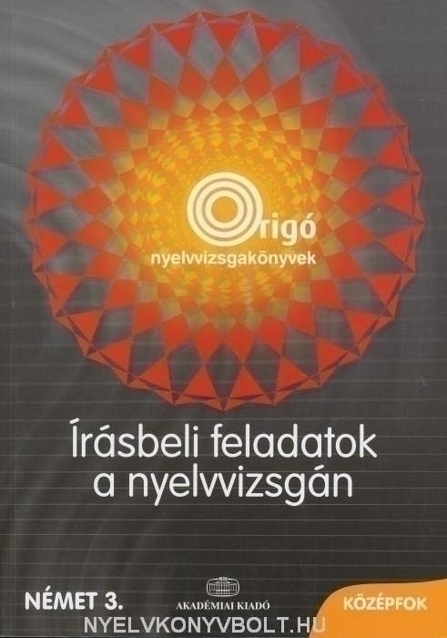 Origó nyelvvizsgakönyvek - Írásbeli feladatok a nyelvvizsgán - Német 3 - Középfok