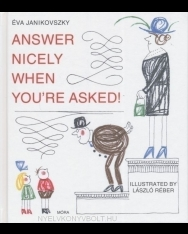 Janikovszky Éva: Answer Nicely When You're Asked! (Felelj szépen, ha kérdeznek! angol nyelven)