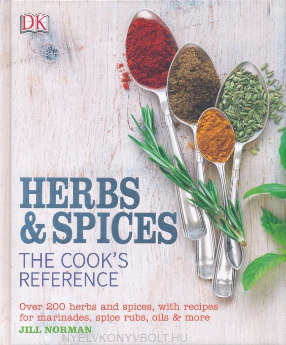 Jill Norman: Herb and Spices The Cook's Reference: Over 200 Herbs and Spices, with Recipes for Marinades, Spice Rubs, Oils and more