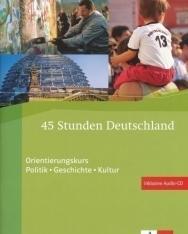 45 Stunden Deutschland mit Audio-CD - Orientierungskurs Politik, Geschichte, Kultur