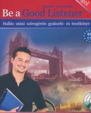 Be a Good Listener - Hallás utáni szövegértés gyakorló- és tesztkönyv MP3 hangosított tananyaggal