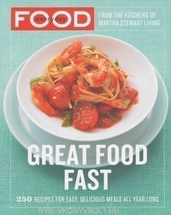 Everyday Food - Great Food Fast - From the Kitchens of Martha Stewart Living