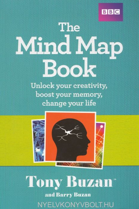 Tony Buzan: The Mind Map Book - Unlock your creativity, boost your memory, change your life