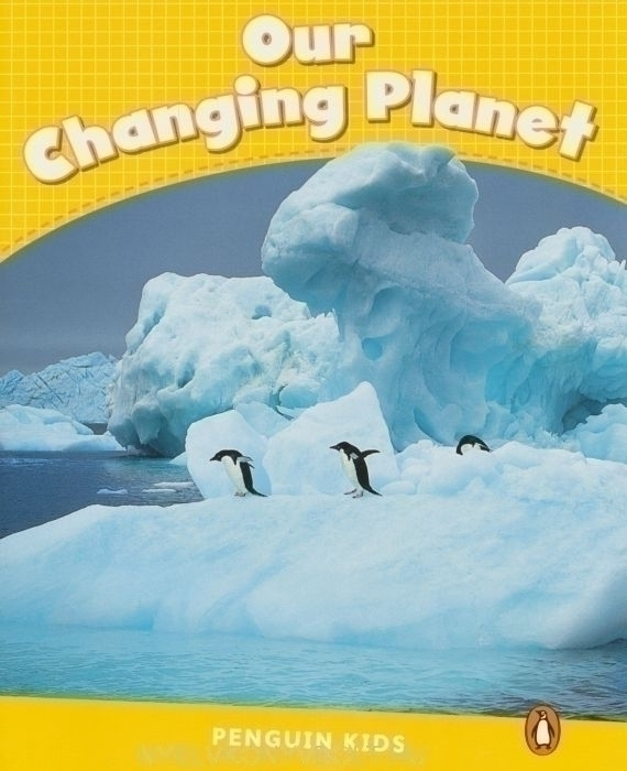 Our Changing Planet - Penguin Kids level 6 - 1200 headwords