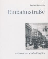 Walter Benjamin: Einbahnstrasse - Mit einem Nachwort von Manfred Steglich