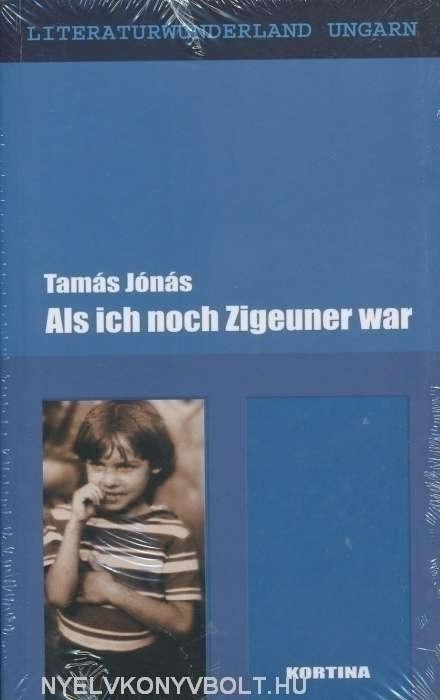 Jónás Tamás: Als ich noch Zigeuner war (elbeszélések német nyelven)