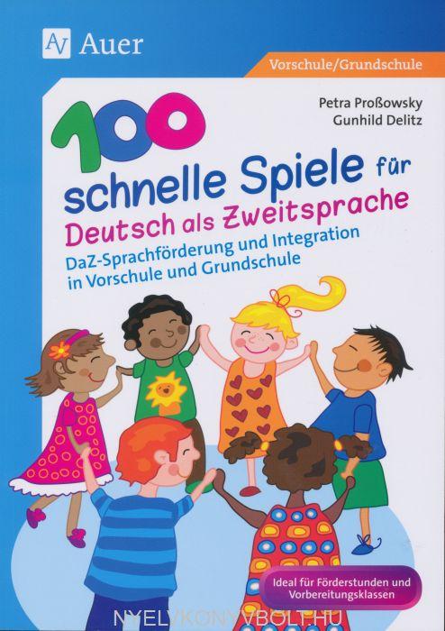 100 schnelle Spiele für Deutsch als Fremdsprache: DaZ-Sprachförderung und Integration in Vorschule und Grundschule