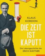 Klaus Kordon: Die Zeit ist kaputt: Die Lebensgeschichte des Erich Kästner
