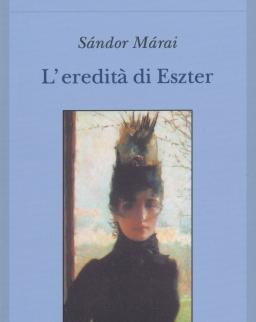 Márai Sándor: L'ereditá di Eszter (Eszter hagyatéka olasz nyelven)