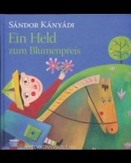 Kányádi Sándor: Ein Held zum Blumenpreis (Virágon vett vitéz német nyelven)
