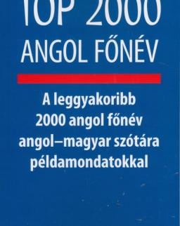Top 2000 angol főnév -  A leggyakoribb 2000 angol főnév angol-magyar szótára példamondatokkal