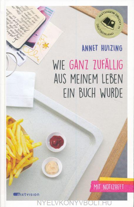 Annet Huizing: Wie ganz zufällig aus meinem Leben ein Buch wurde