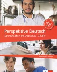 Perspektive Deutsch - Kommunikation am Arbeitsplatz A2/B1+ mit Audio Cd