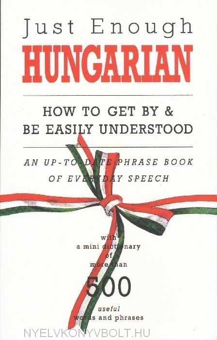 Just Enough Hungarian - How to get by & be easily understood