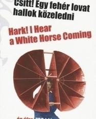 Csitt! Egy fehér lovat hallok közeledni - Hark! I Hear a White Horse Coming