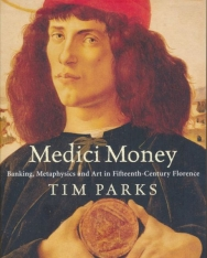 Tim Parks: Medici Money: Banking, metaphysics and art in fifteenth-century Florence