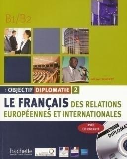 Objectif diplomatie 2 - Le français des relations Européennes et internationales B1/B2 - avec CD audio
