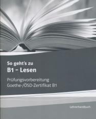 So geht's zu B1 - Lesen: Lehrerhandbuch mit Kopiervorlagen und Lösungen aller Aufgaben der Modelltests