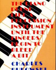 Charles Bukowski: Play the Piano