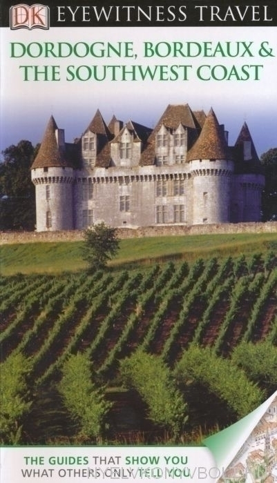 DK Eyewitness Travel Guide - Dordogne, Bordeaux & the Southwest Coast
