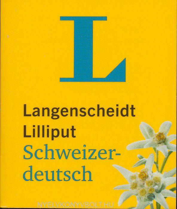 Langenscheidt Lilliput Schweizerdeutsch: Schweizerdeutsch-Hochdeutsch/Hochdeutsch-Schweizerdeutsch (Langenscheidt Dialekt-Lilliputs)