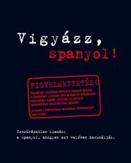 Vigyázz, spanyol! - Cenzúrázatlan kiadás: a spanyol, ahogyan azt valójában használják