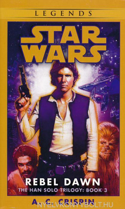A. C. Crispin: Rebel Dawn (Star Wars: The Han Solo Trilogy, Book 3)