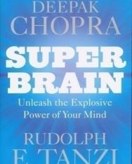 Deepak Chopra: Super Brain: Unleashing the explosive power of your mind