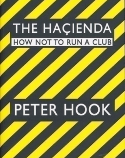 Peter Hook: The Hacienda: How Not to Run a Club