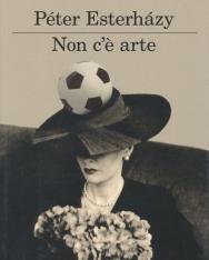 Esterházy Péter: Non c'e arte (Semmi művészet olaszul)