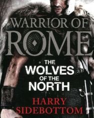 Harry Sidebottom: Warrior of Rome: The Wolves of the North