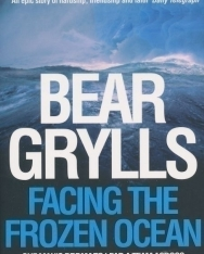 Bear Grylls: Facing the Frozen Ocean