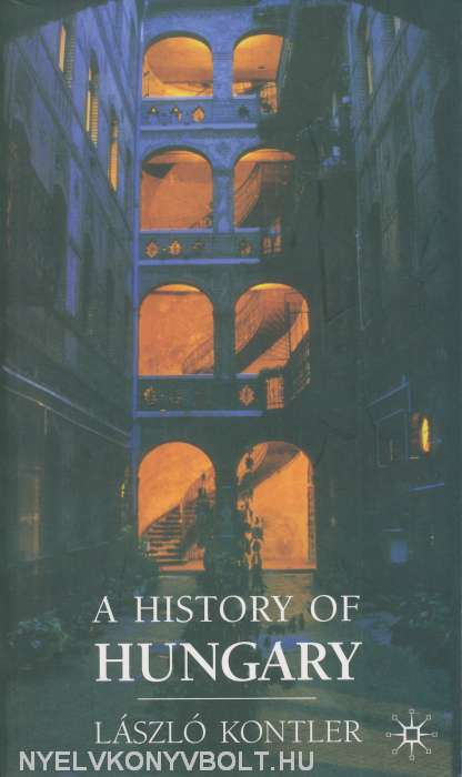 A History of Hungary - Millennium in Central Europe
