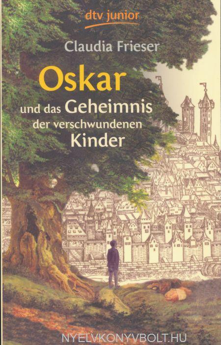 Claudia Frieser: Oskar und das Geheimnis der verschwundenen Kinder