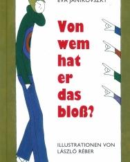 Janikovszky Éva: Von Wem hat er Das Bloss? (Kire ütött egy a gyerek?)