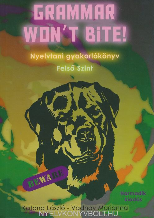 Grammar Won't Bite! - Nyelvtani Gyakorlókönyv - Felső szint