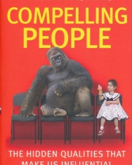 John Neffinger and Matthew Kohut: Compelling People: The Hidden Qualities That Make Us Influential