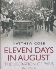 Matthew Cobb: Eleven Days in August: The Liberation of Paris in 1944