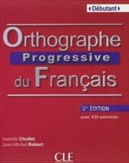 Orthographe progressive du français avec 430 exercices - Niveau débutant 2eme édition - Livre + CD audio