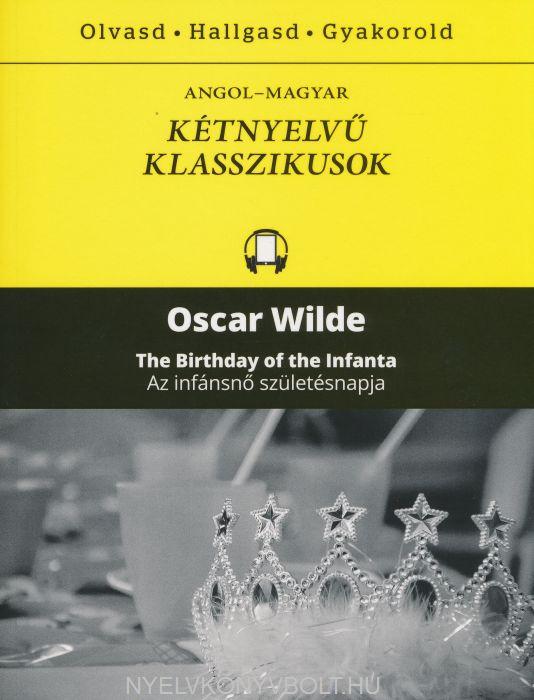 Oscar Wilde: The Birthday of the Infanta | Az infánsnő születésnapja - Angol-magyar kétnyelvű klasszikusok (ingyenesen letölthető MP3 hanganyaggal és e-könyvvel)