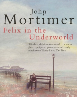 John Mortimer: Felix in the Underworld