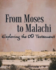 Kenneth G. Hanna:From Moses to Malachi - Exploring the Old Testament