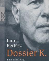 Kertész Imre: Dossier K. - eine Ermittlung (K. dosszié német nyelven)