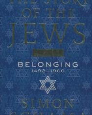 Simon Schama: The Story of the Jews Volume Two: Belonging 1492-1900