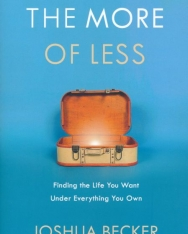 Joshua Becker: The More of Less - Finding the Life You Want Under Everything You Own
