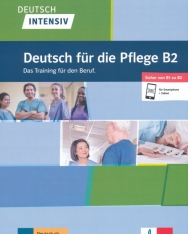 Deutsch intensiv Deutsch für die Pflege B2: Das Training für den Beruf. Buch + Online